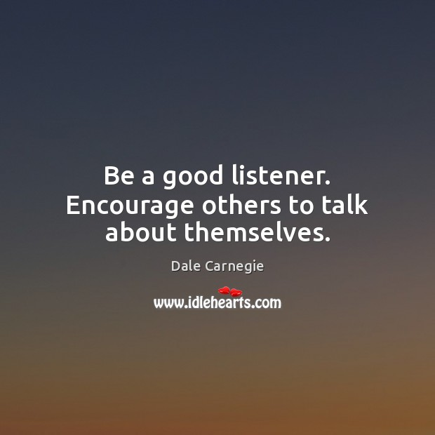 Be a good listener. Encourage others to talk about themselves. Image