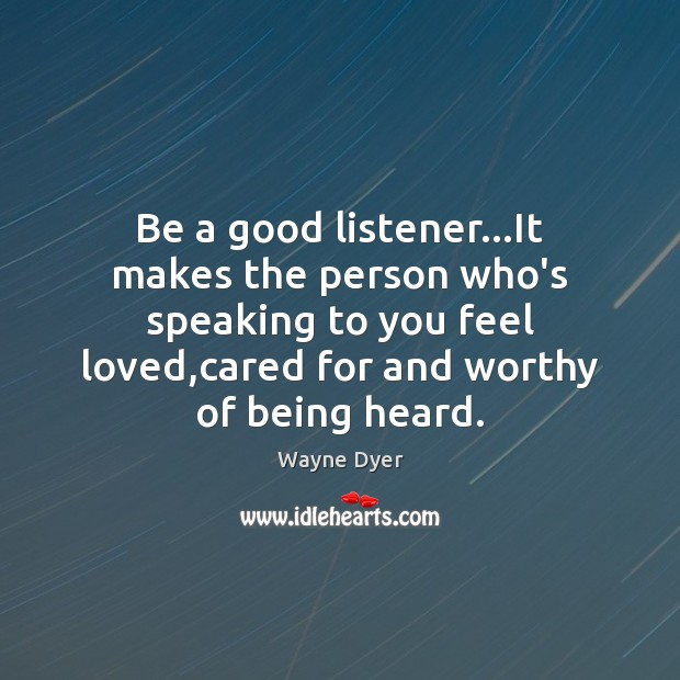 Image, Be a good listener…It makes the person who's speaking to you