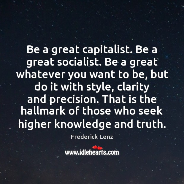 Image, Be a great capitalist. Be a great socialist. Be a great whatever