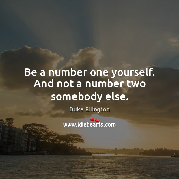 Be a number one yourself. And not a number two somebody else. Image