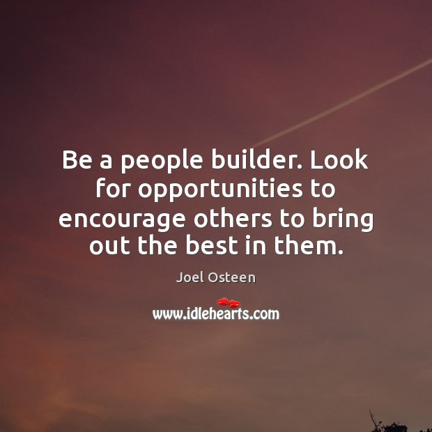 Image, Be a people builder. Look for opportunities to encourage others to bring