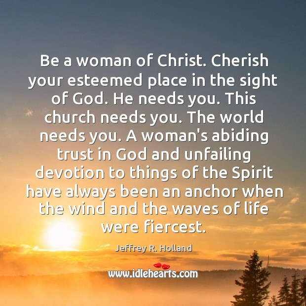 Image, Be a woman of Christ. Cherish your esteemed place in the sight