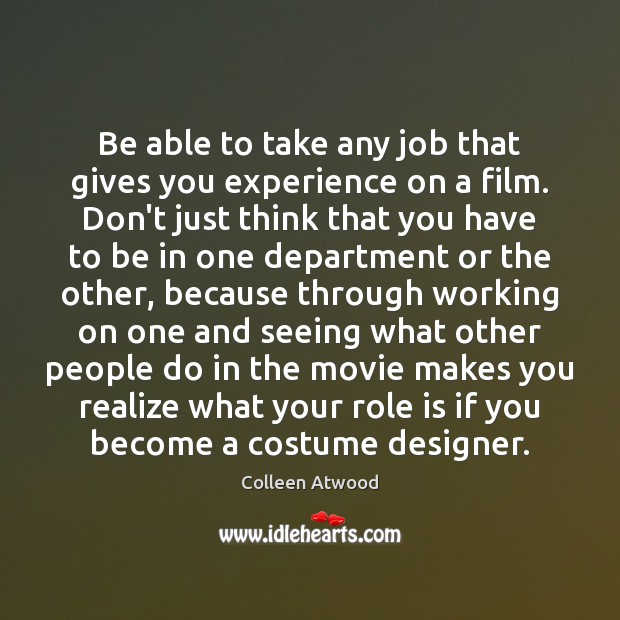 Be able to take any job that gives you experience on a Image