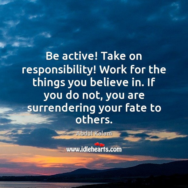 Image, Be active! Take on responsibility! Work for the things you believe in.