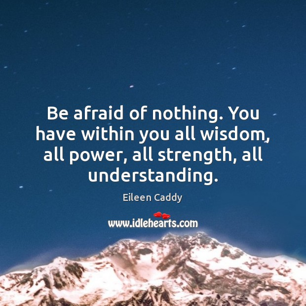 Image, Be afraid of nothing. You have within you all wisdom, all power,