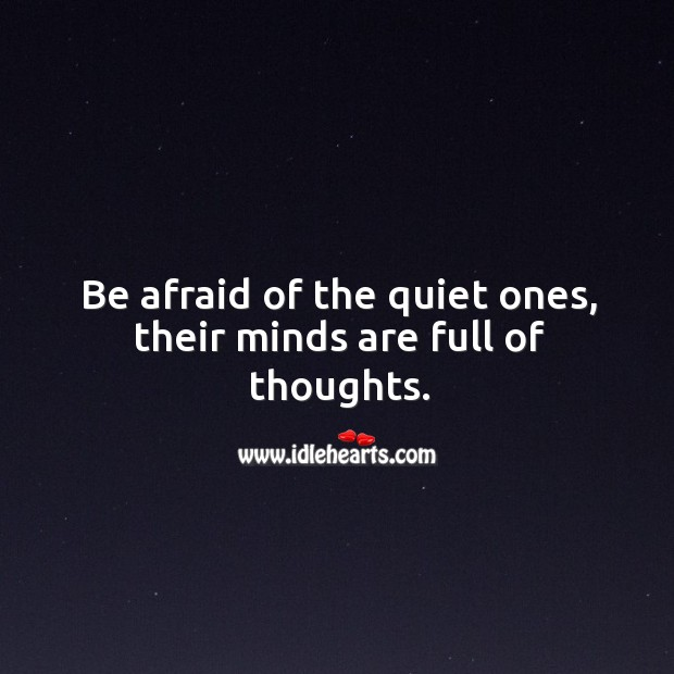 Image, Be afraid of the quiet ones, their minds are full of thoughts.