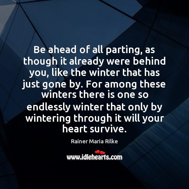 Be ahead of all parting, as though it already were behind you, Image