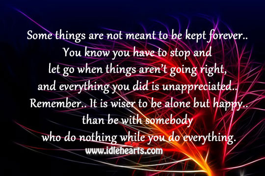It is wiser to be alone but happy Unappreciated Quotes Image