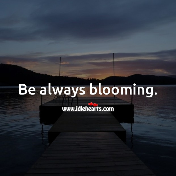 Image, Be always blooming.