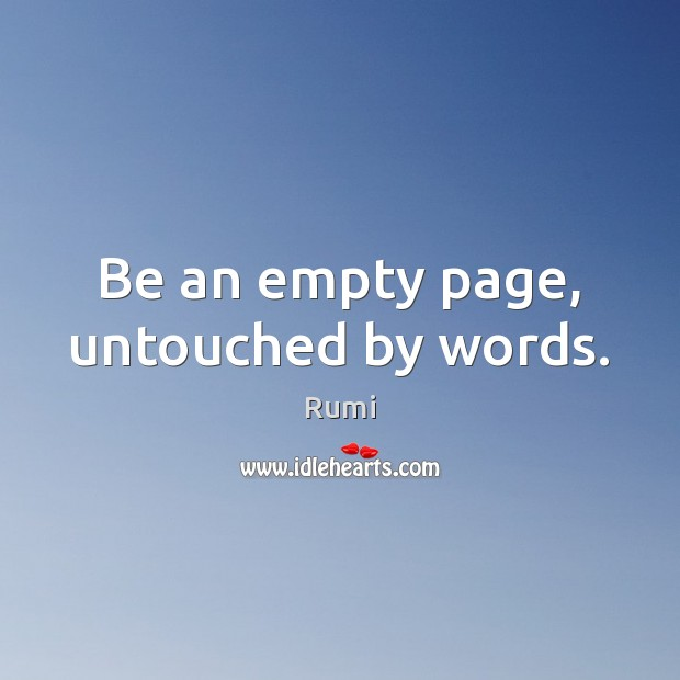 Be an empty page, untouched by words. Image