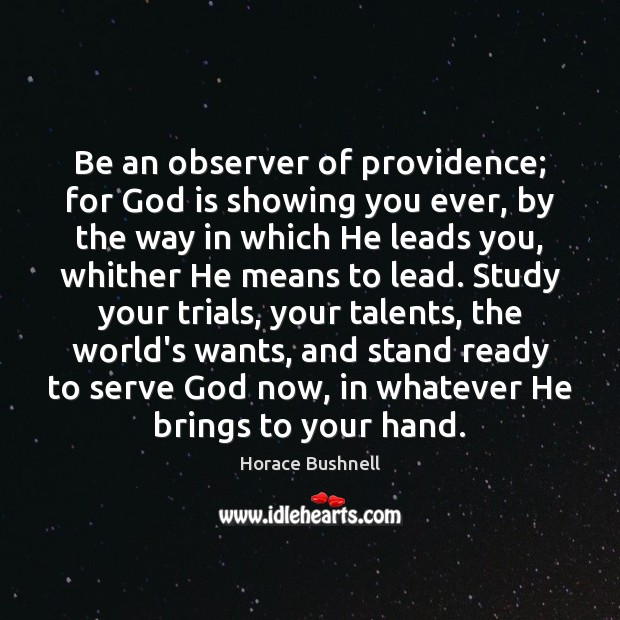 Image, Be an observer of providence; for God is showing you ever, by
