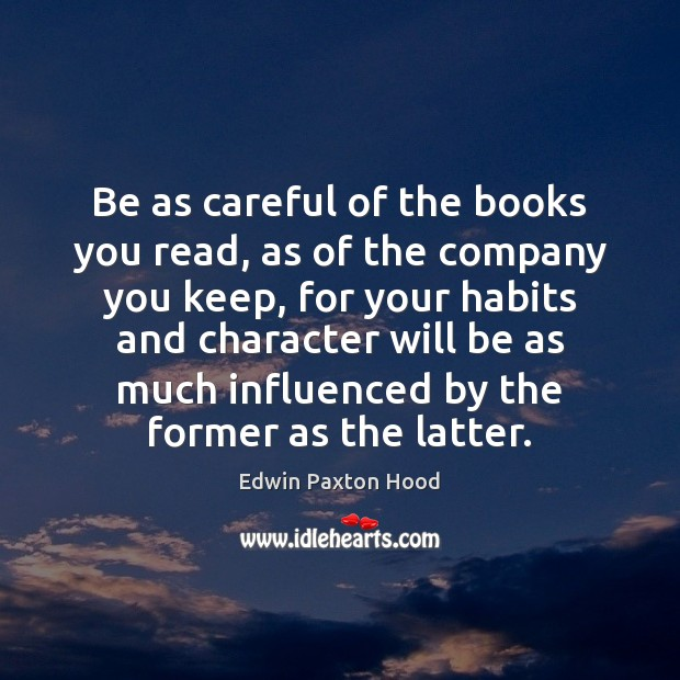 Be as careful of the books you read, as of the company Image