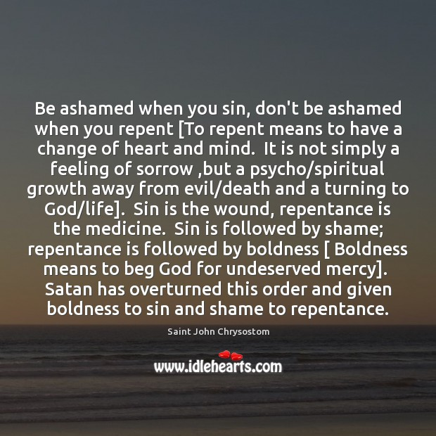 Be ashamed when you sin, don't be ashamed when you repent [To Boldness Quotes Image