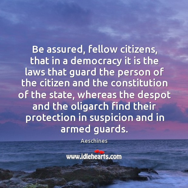 Image, Be assured, fellow citizens, that in a democracy it is the laws that guard the person
