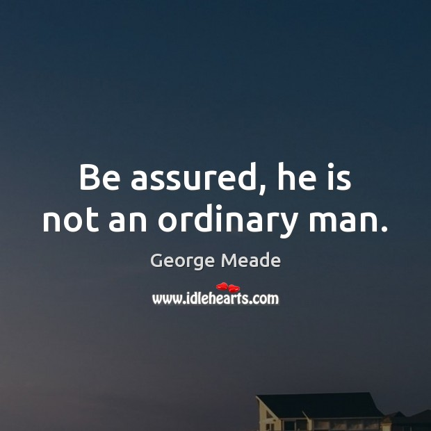 Be assured, he is not an ordinary man. Image