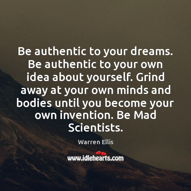 Image, Be authentic to your dreams. Be authentic to your own idea about