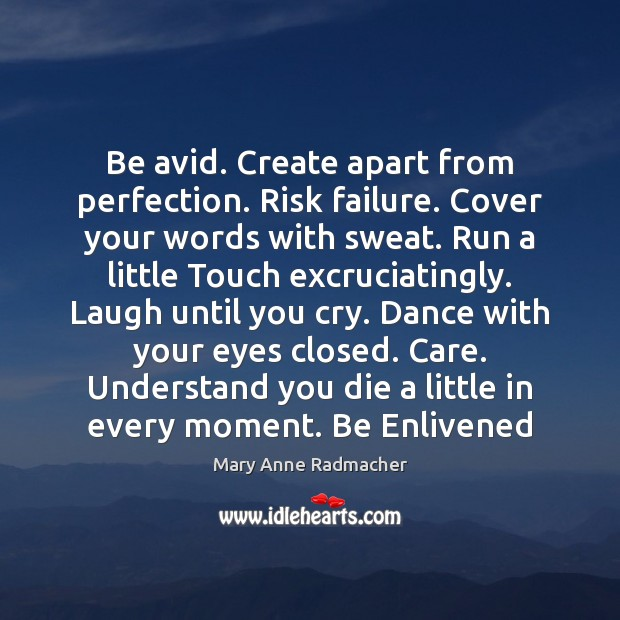 Be avid. Create apart from perfection. Risk failure. Cover your words with Mary Anne Radmacher Picture Quote