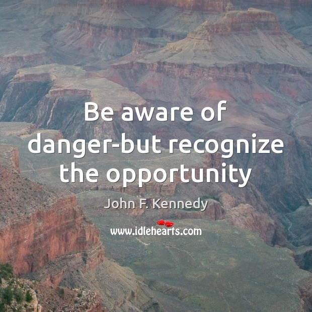 Image, Be aware of danger-but recognize the opportunity