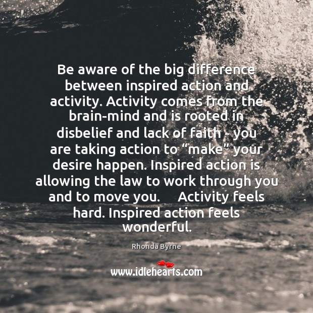 Be aware of the big difference between inspired action and activity. Activity Image