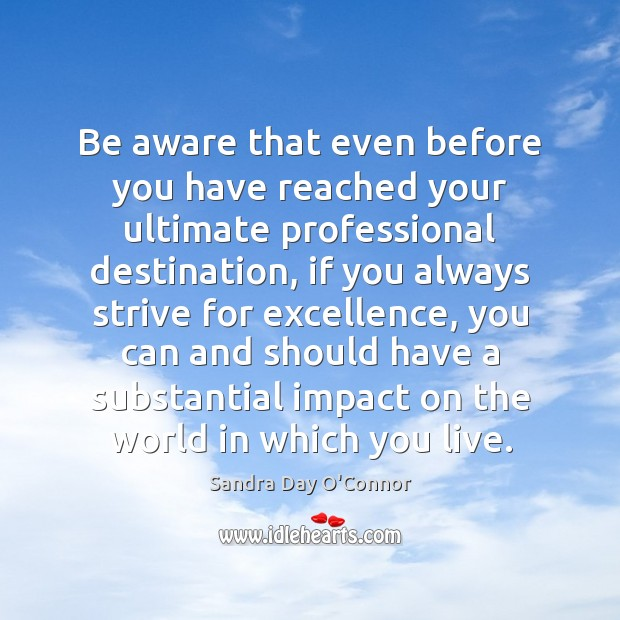Be aware that even before you have reached your ultimate professional destination, Image