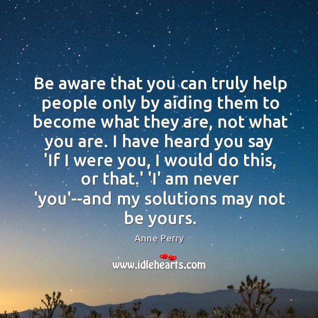 Be aware that you can truly help people only by aiding them Image
