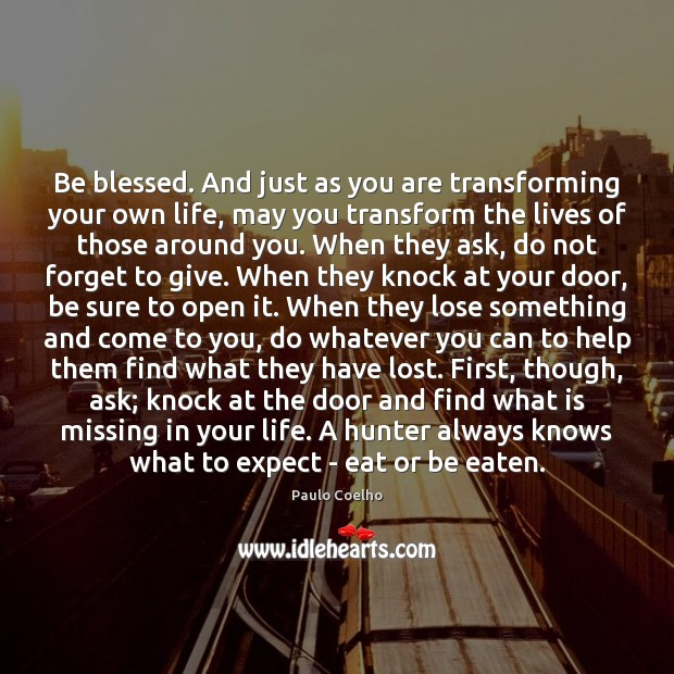 Image, Be blessed. And just as you are transforming your own life, may