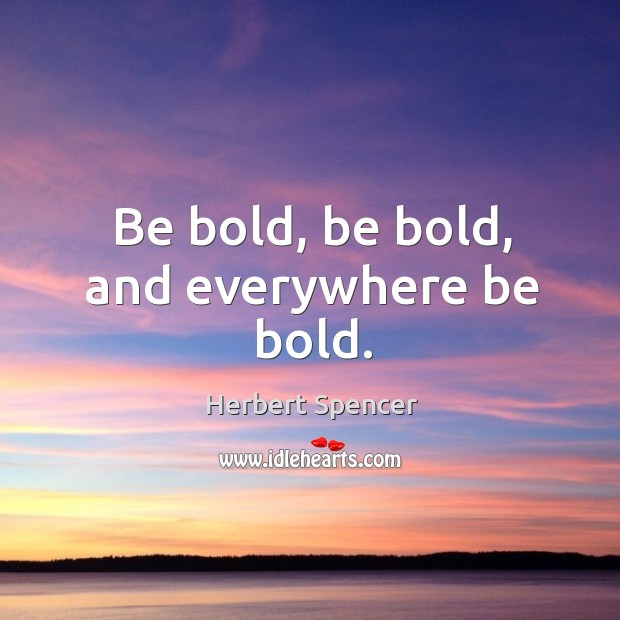 Image, Be bold, be bold, and everywhere be bold.