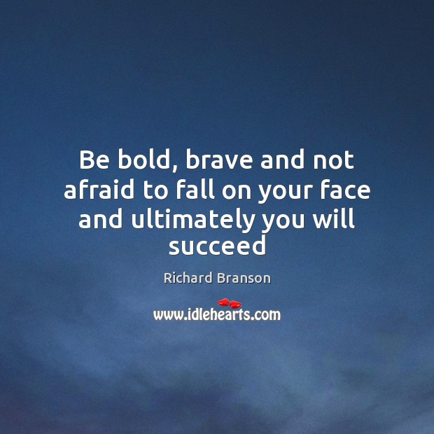 Image, Be bold, brave and not afraid to fall on your face and ultimately you will succeed