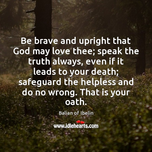 Image, Be brave and upright that God may love thee; speak the truth