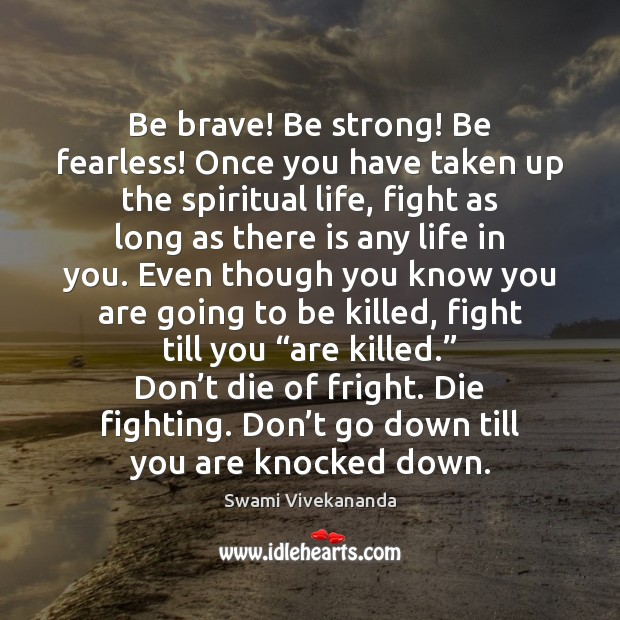 Be brave! Be strong! Be fearless! Once you have taken up the Image