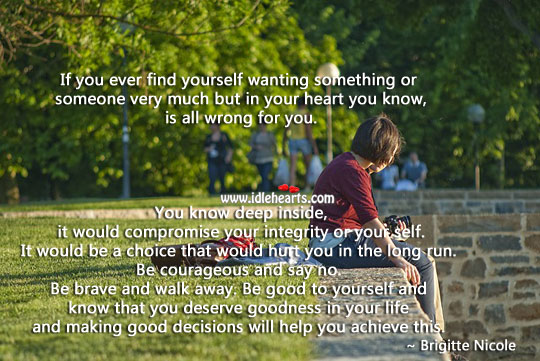 Be courageous and say no. Be brave and walk away. Good Quotes Image