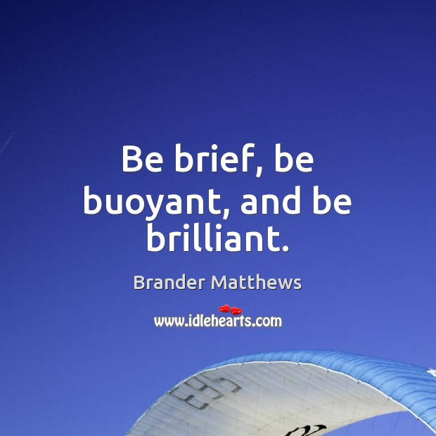 Image, Be brief, be buoyant, and be brilliant.