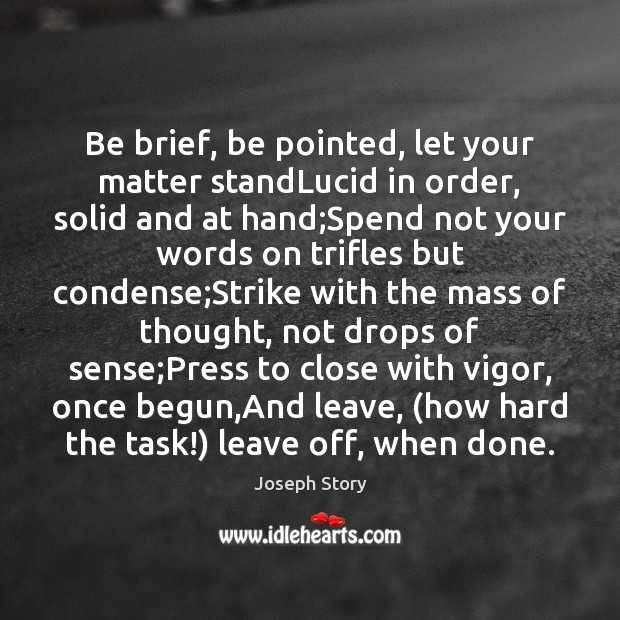 Be brief, be pointed, let your matter standLucid in order, solid and Image