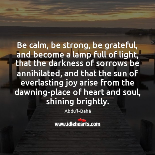 Be calm, be strong, be grateful, and become a lamp full of Strong Quotes Image
