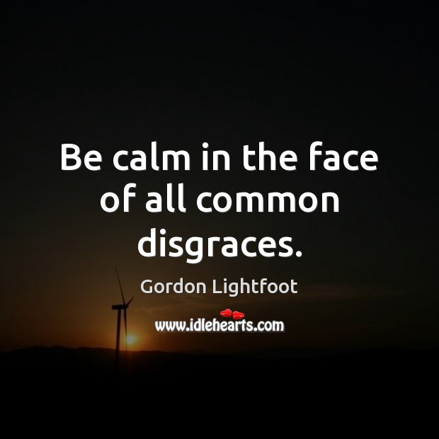 Be calm in the face of all common disgraces. Image