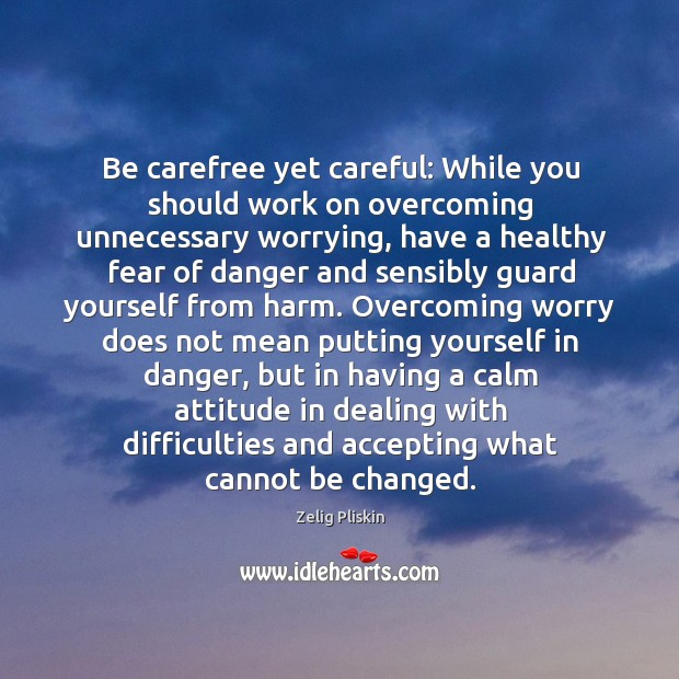 Image, Be carefree yet careful: While you should work on overcoming unnecessary worrying,