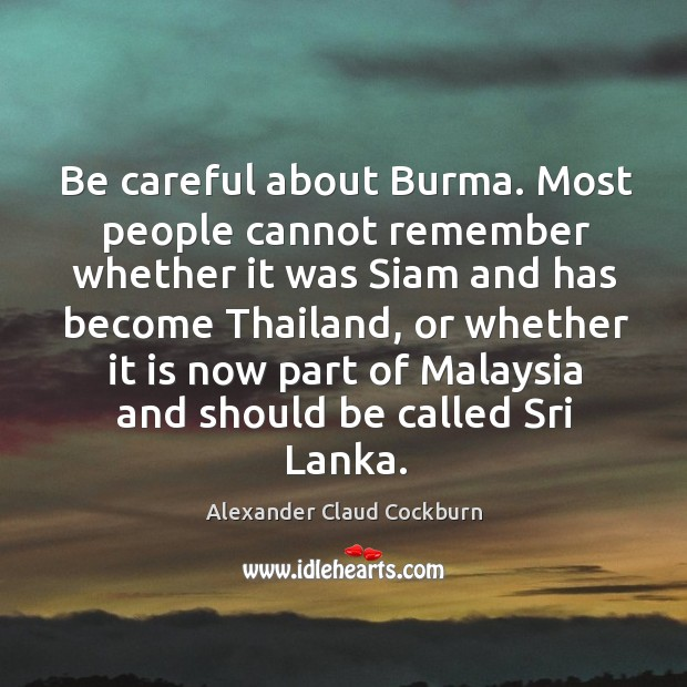 Be careful about burma. Most people cannot remember whether it was siam and Image
