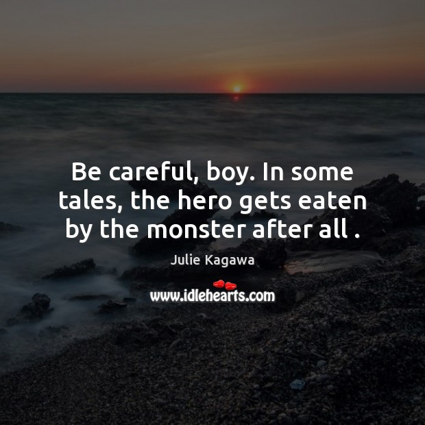Image, Be careful, boy. In some tales, the hero gets eaten by the monster after all .