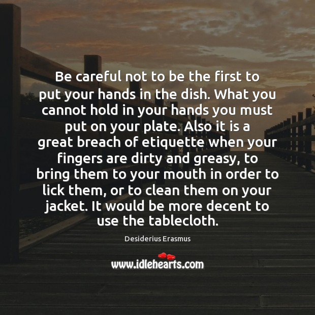 Be careful not to be the first to put your hands in Desiderius Erasmus Picture Quote