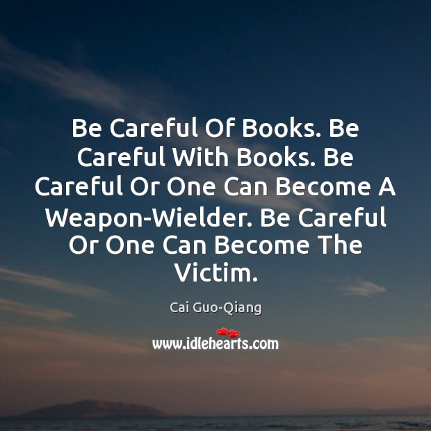 Image, Be Careful Of Books. Be Careful With Books. Be Careful Or One