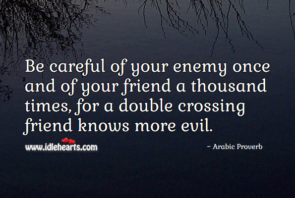 Be careful of your enemy once and of your friend a thousand times Arabic Proverbs Image
