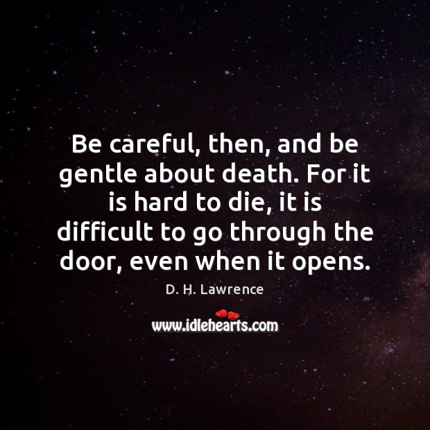 Be careful, then, and be gentle about death. For it is hard Image