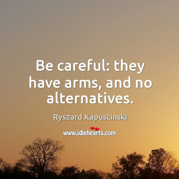 Be careful: they have arms, and no alternatives. Image