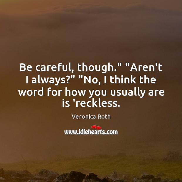 """Be careful, though."""" """"Aren't I always?"""" """"No, I think the word for Image"""