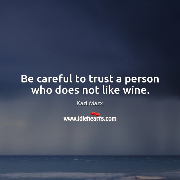 Image, Be careful to trust a person who does not like wine.