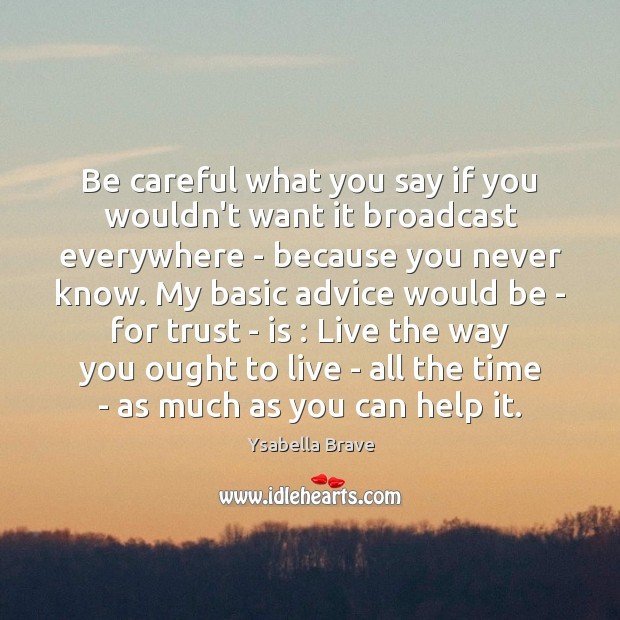 Be careful what you say if you wouldn\'t want it broadcast ...