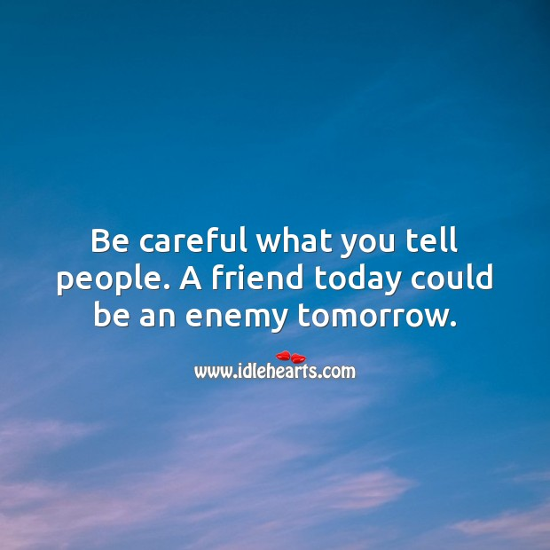 Be careful what you tell people. A friend today could be an enemy tomorrow. Enemy Quotes Image