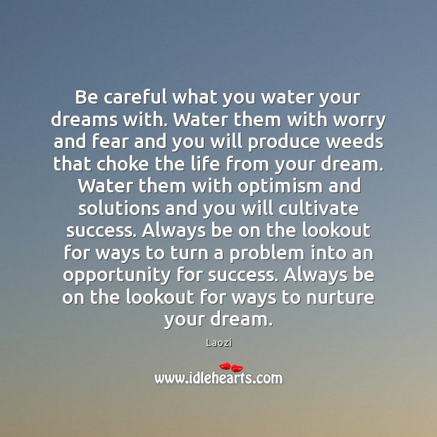 Image, Be careful what you water your dreams with. Water them with worry