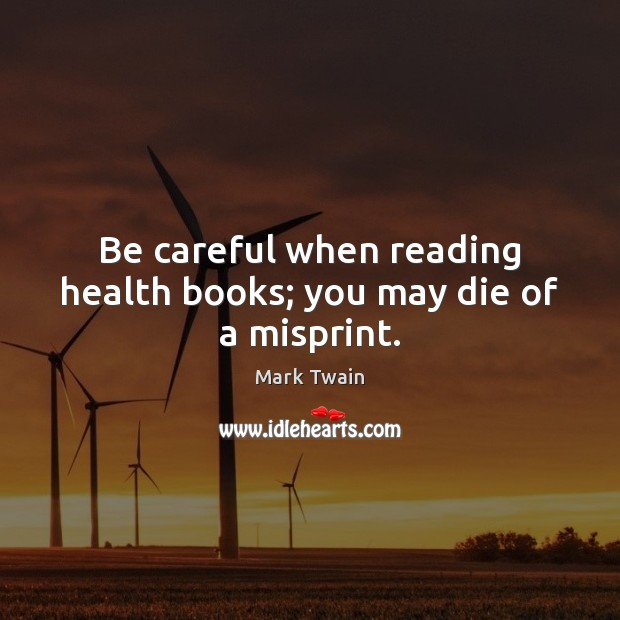 Be careful when reading health books; you may die of a misprint. Get Well Soon Messages Image