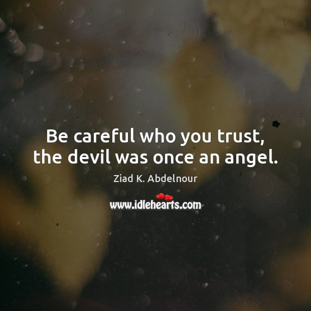 Image, Be careful who you trust, the devil was once an angel.